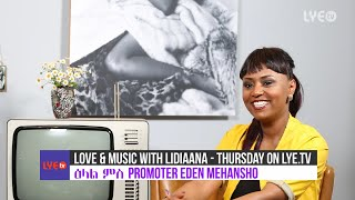 Baixar LYE.tv - Love & Music with Lidiaana - Promoter Eden Mehansho - Coming Soon