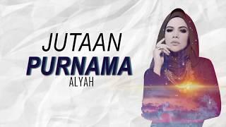 Jutaan Purnama  - Alyah LIRIK