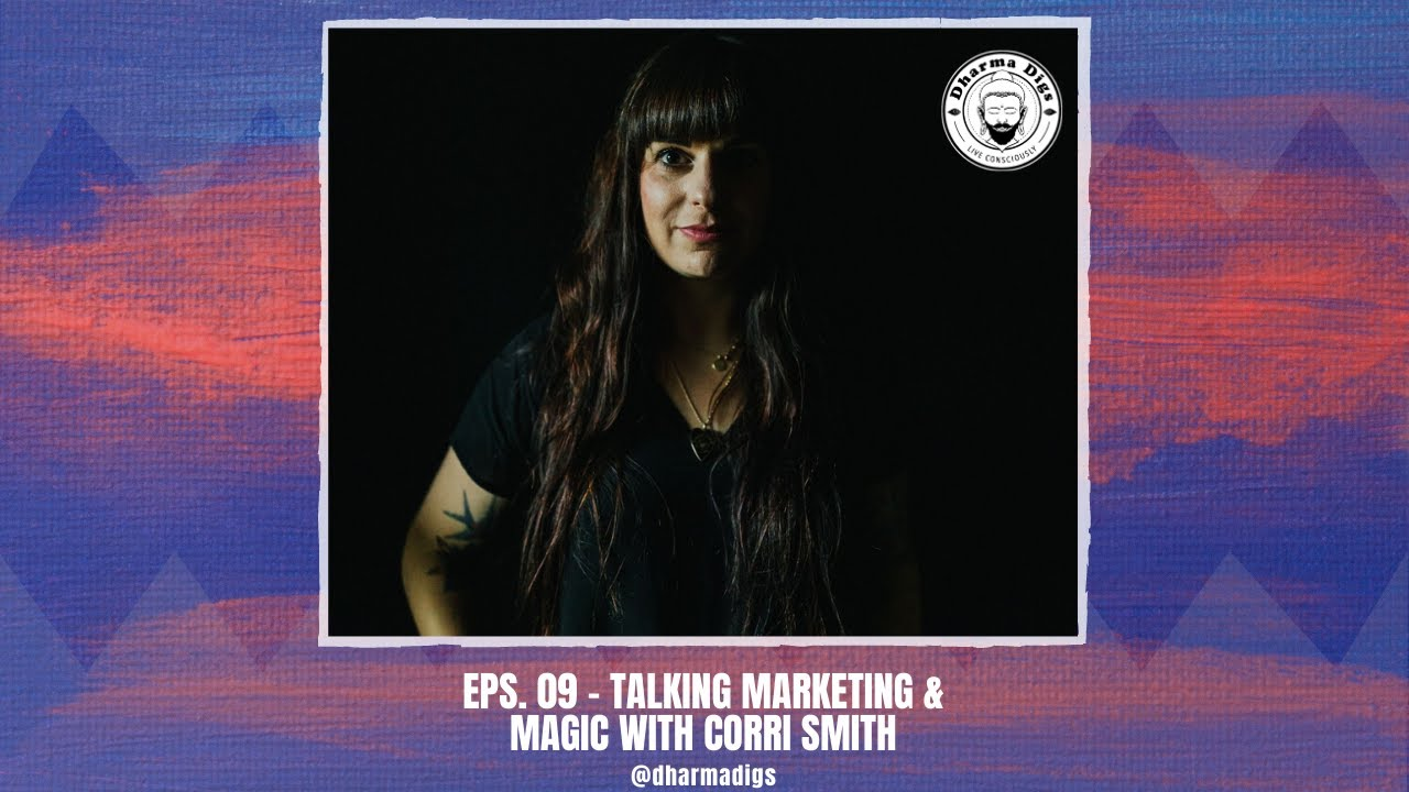 Dharma Digs Podcast - Ep. 09 - Talking Marketing & Magic with Corri Smith