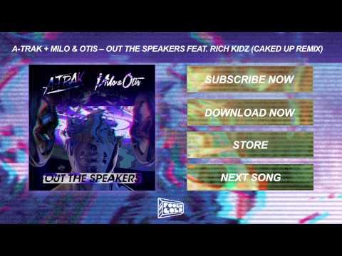 A-Trak + Milo & Otis - Out The Speakers feat. Rich Kidz (Caked Up Remix)