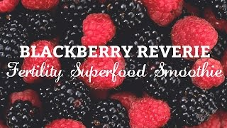 Blackberry Reverie Fertility Superfood Smoothie