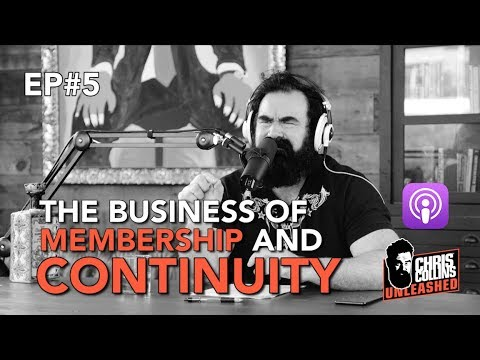 Chris Collins Unleashed: Episode 5 - The Business Of Membership Clubs and Continuity