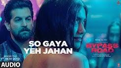 Bypass Road: So Gaya Yeh Jahan (Audio) | Neil Nitin Mukesh, Adah Sharma | Raaj Aashoo