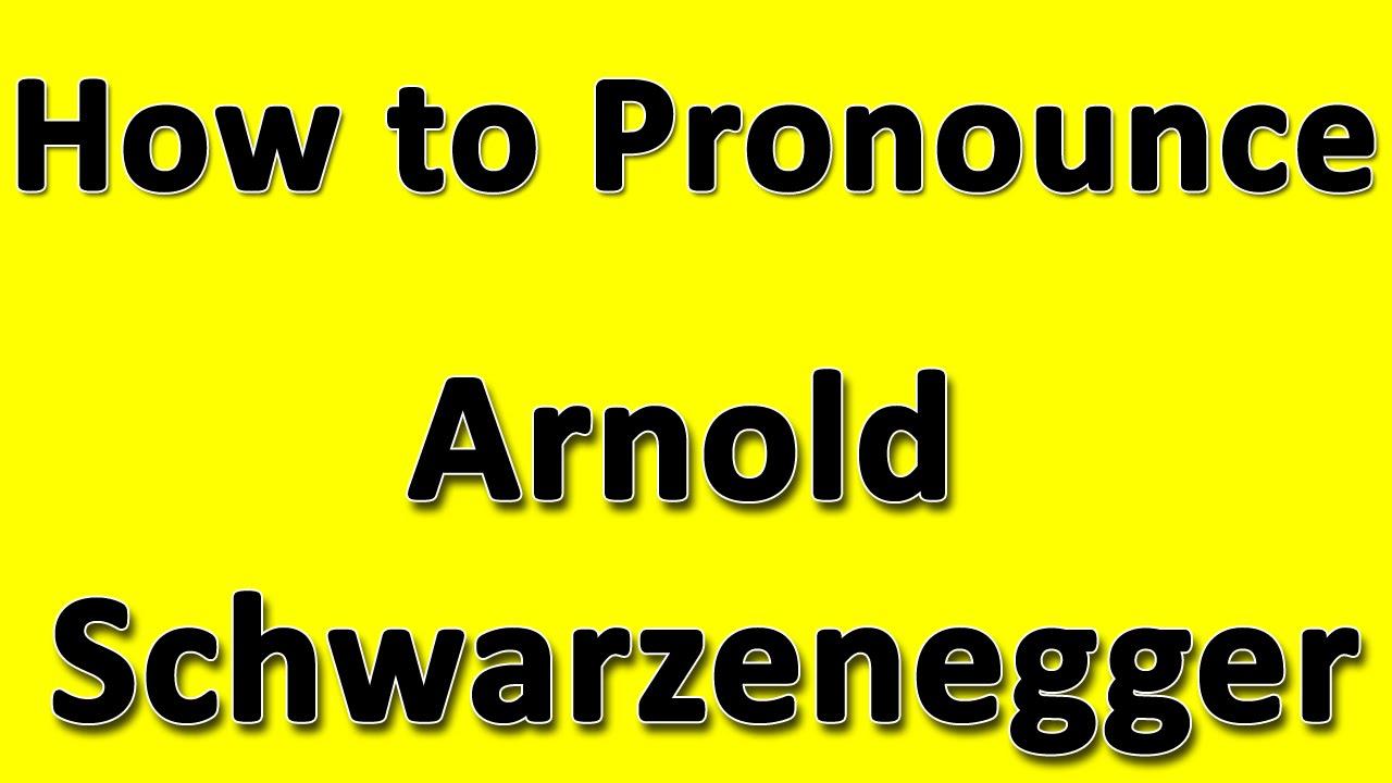 How to Pronounce Arnold Schwarzenegger - YouTube