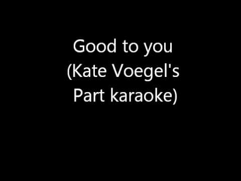 Good to you (Kate Voegele's Part Karaoke)