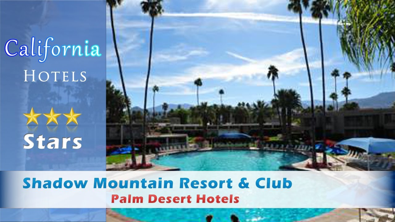 shadow mountain resort & club, palm desert hotels - california - youtube