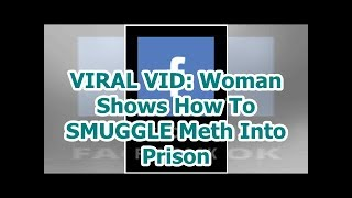 VIRAL VID: Woman Shows How To SMUGGLE Meth Into Prison