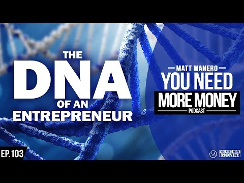 THE DNA OF AN ENTREPRENEUR | YOU NEED MORE MONEY | EP. 103