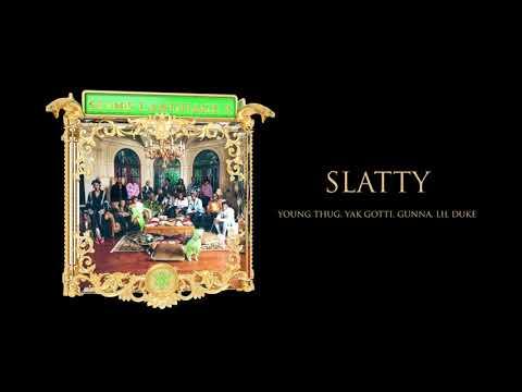 Young Stoner Life, Young Thug & Gunna – Slatty (feat. Yak Gotti & Lil Duke) [Official Audio]