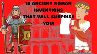 10 Ancient Roman Inventions That Will Surprise You