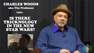 Charles Woods (aka The Professor) - Is There Tricknology In The New Star Wars?