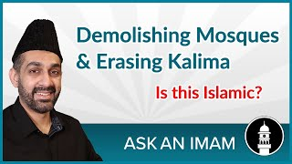 Demolition of Mosques and Removal of Kalima | Ask an Imam