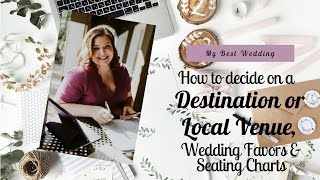 Wedding Favors, Seating Charts and How to decide on a destination or local venue