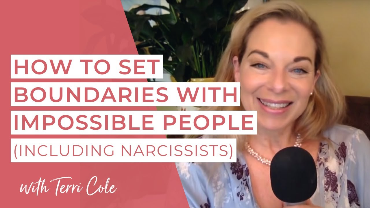 How to set Boundaries with Impossible People including Narcissists Terri  Cole 2017