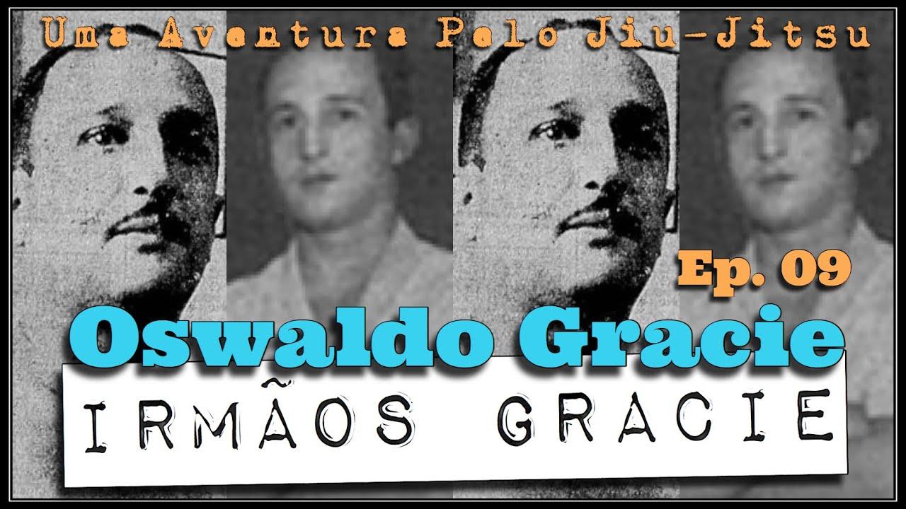 Ep. 09 - Oswaldo Gracie - Uma eventura pelo Jiu-Jitsu