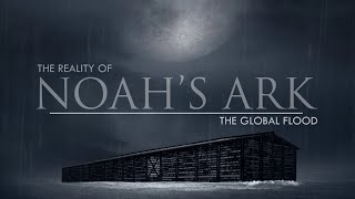The Global Flood | The Reality of Noah's Ark