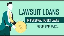Lawsuit Loans In Personal Injury Cases...Good, Bad, UGLY...