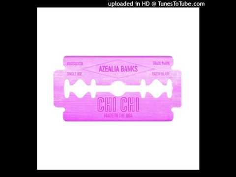 AZEALIA BANKS -  Chi Chi (ALBUM VERSION) CDQ DOWNLOAD MP3