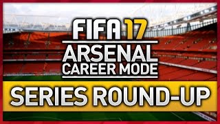 ARSENAL CAREER MODE SERIES ROUND-UP! (FIFA 17)