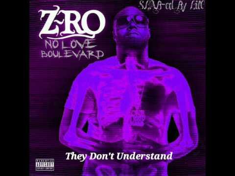 Z-Ro They Don't Understand (S.L.A.B-ed By Lil'C)