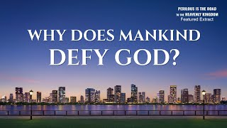 "Gospel Movie Clip ""Perilous Is the Road to the Heavenly Kingdom"" (4) - Why Does Mankind Defy God?"