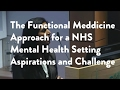 The Functional Medicine Approach for a NHS Mental Health Setting Aspirations and Challenge