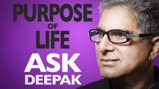 What Is The Purpose Of Life? Ask Deepak Chopra!