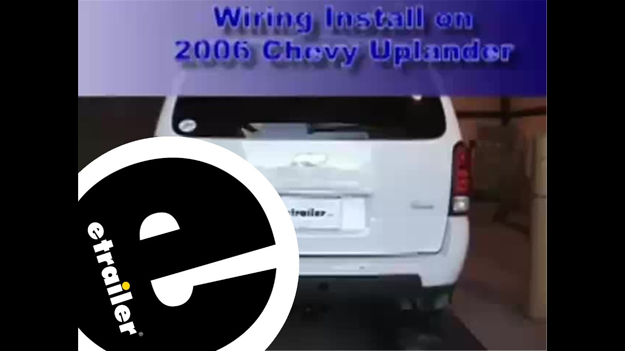 Trailer Wiring Harness Installation 2006 Chevy Uplander etrailer