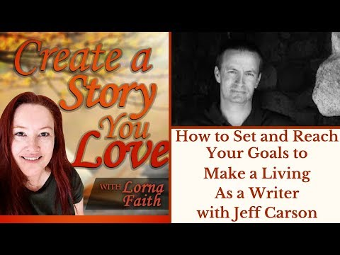 How to Set and Reach Your Goals to Make a Living as a Writer with Jeff Carson