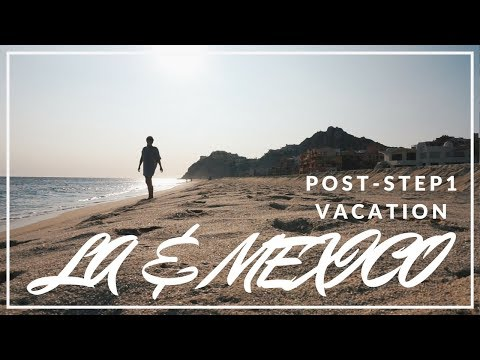 POST-STEP 1 VACATION TO LA & MEXICO!