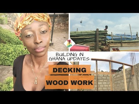 *15* Building in Ghana Updates: Start of Decking Woodwork