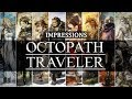 Octopath Traveler Demo Impressions - A Wonderful Traditional RPG