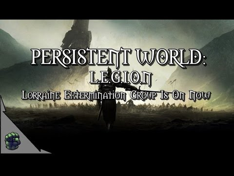 Persistent World: Lorraine Extermination Group Is On Now