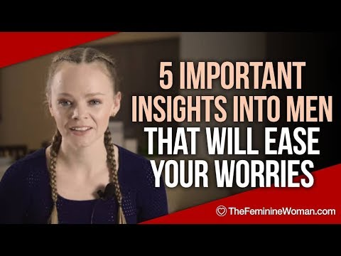 5 Important Insights Into Men that Will Ease Your Worries