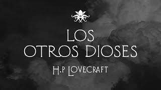 """""""Los Otros Dioses"""" de H. P. Lovecraft  ~ Audio Relato"""
