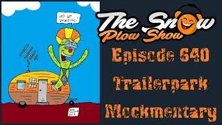 The Snow Plow Show Episode 640 - Trailerpark Mockmentary