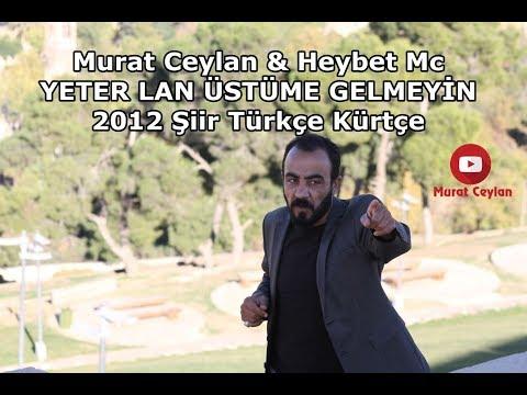 Murat Ceylan & Heybet Mc YETER LAN ÜSTÜME GELMEYİN 2012 Şiir Türkçe Kürtçe