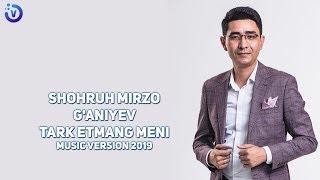 Shohruh Mirzo G'aniyev - Tark etmang meni (Премьера музыка 2019)