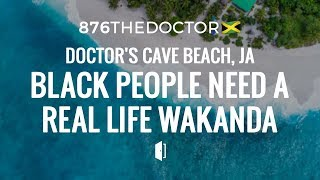 876THEDoctor🇯🇲 Doctor's Cave Beach, JA, Black People Need a Real Life Wakanda