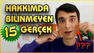 HAKKIMDA BİLİNMEYEN 15 GERÇEK!!!
