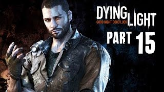 Dying light walkthrough part 15 - the saviors - (full game) 1080p pc ps4 xbox one