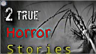 "2 True  ""HORROR"" Stories"
