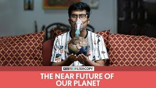 FilterCopy | The Near Future Of Our Planet | Ft. Raunak Ramteke