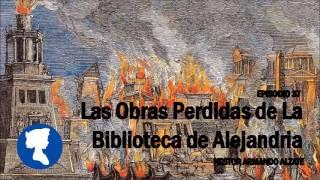 EP 37 • Las Obras Perdidas de la Biblioteca de Alejandría