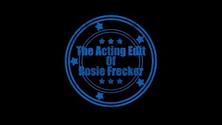 The Acting Edit Of... Rosie Frecker - Part 9: Funny Auditions, Acting Tips and bye byes