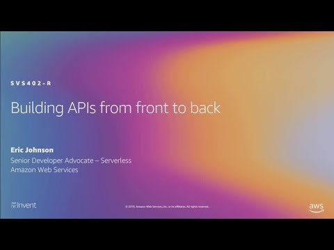 AWS re:Invent 2019: [REPEAT 2] Building APIs from front to back (SVS402-R2)