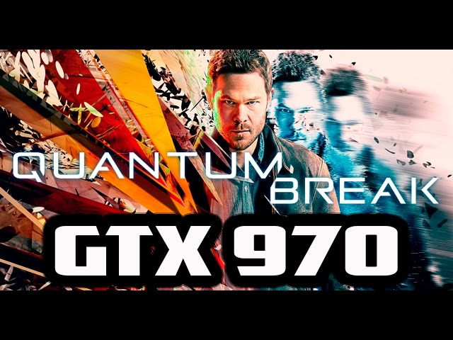Quantum Break GTX 970 Gameplay