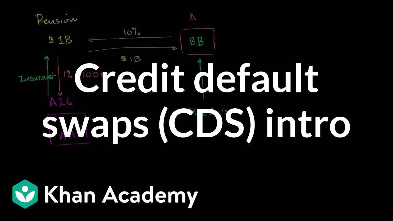 Credit default swaps (CDS) intro (video) | Khan Academy