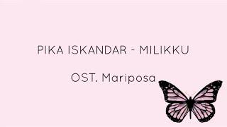 Pika Iskandar - Milikku (OST. Mariposa) (Lirik)