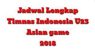 Jadwal Lengkap Timnas U23 Indonesia | Asian Games 2018
